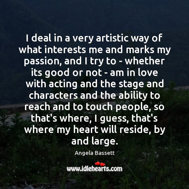 I deal in a very artistic way of what interests me and Angela Bassett Picture Quote