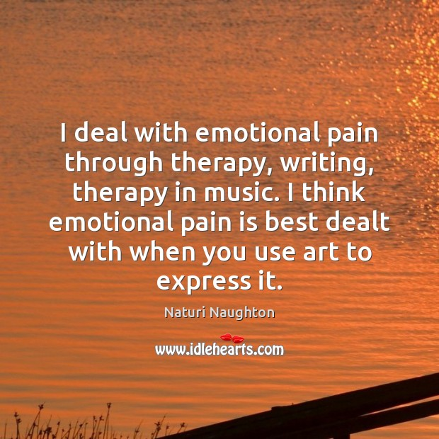 Image, I deal with emotional pain through therapy, writing, therapy in music. I