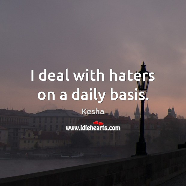 I deal with haters on a daily basis. Image