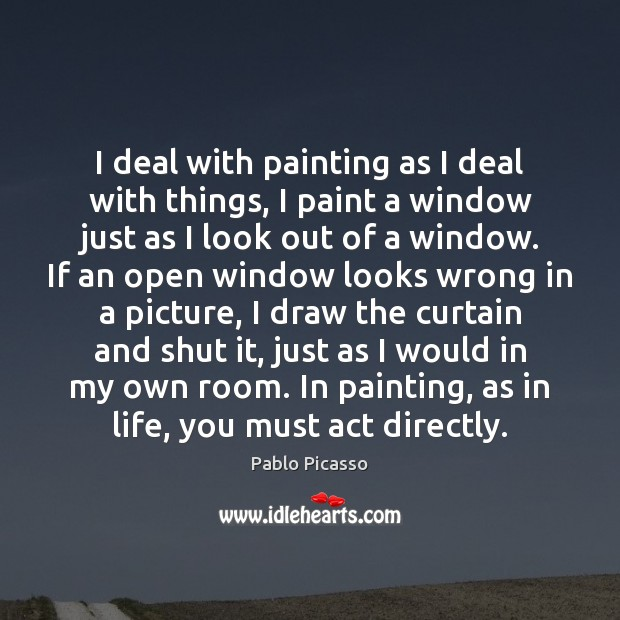 I deal with painting as I deal with things, I paint a Image