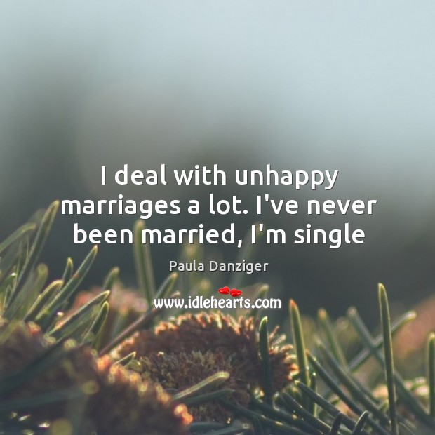 I deal with unhappy marriages a lot. I've never been married, I'm single Image