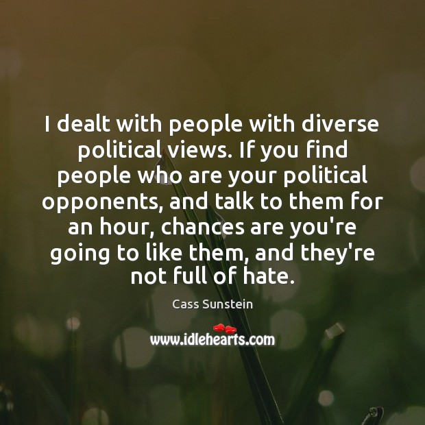 I dealt with people with diverse political views. If you find people Image
