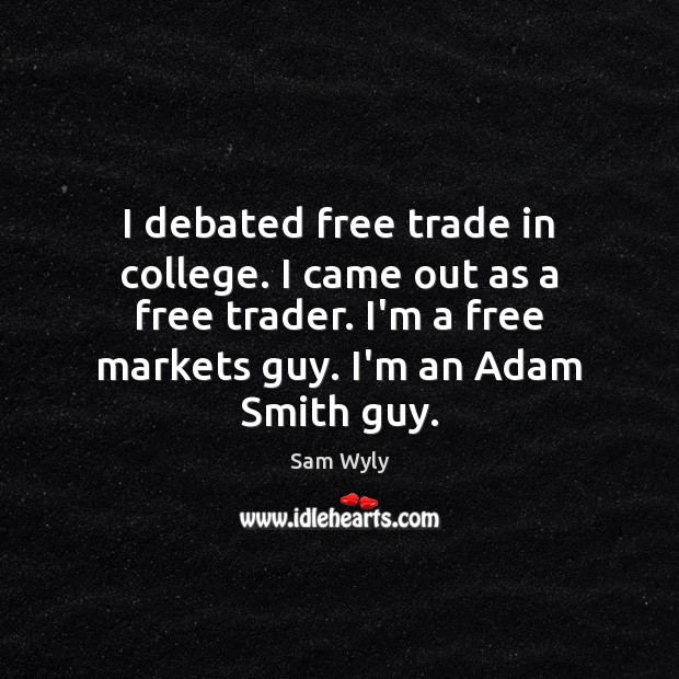 Image, I debated free trade in college. I came out as a free