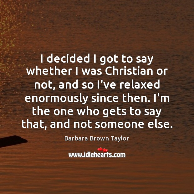 I decided I got to say whether I was Christian or not, Barbara Brown Taylor Picture Quote