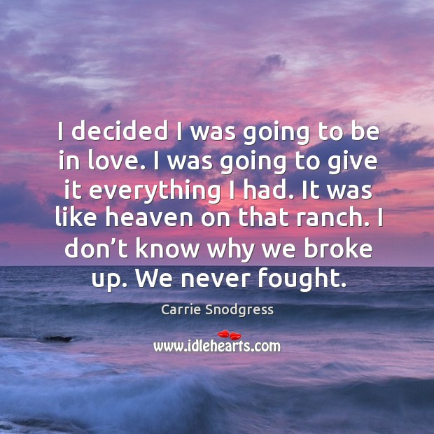 I decided I was going to be in love. I was going to give it everything I had. Image