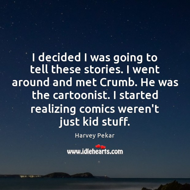 I decided I was going to tell these stories. I went around Harvey Pekar Picture Quote