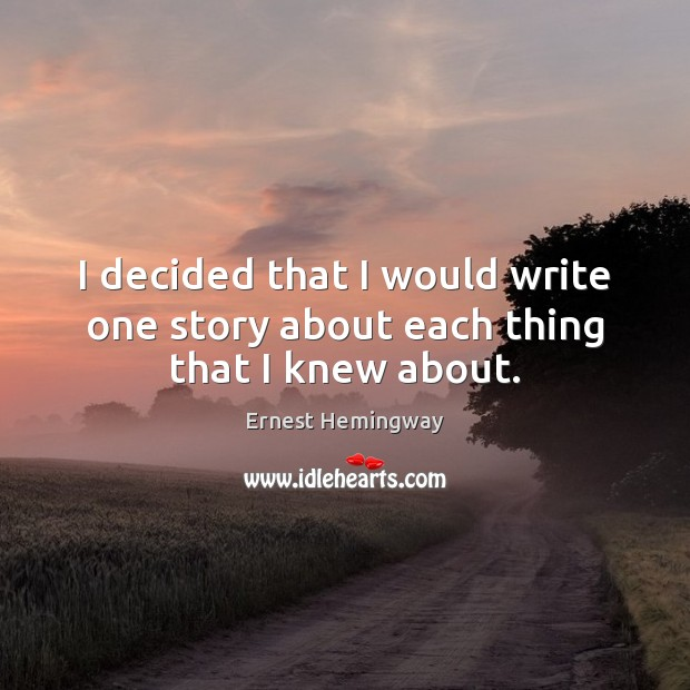 I decided that I would write one story about each thing that I knew about. Image