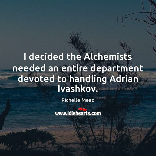 Image, I decided the Alchemists needed an entire department devoted to handling Adrian Ivashkov.