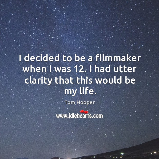 I decided to be a filmmaker when I was 12. I had utter clarity that this would be my life. Image