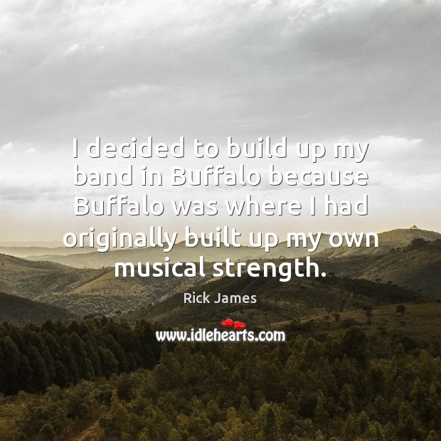 I decided to build up my band in Buffalo because Buffalo was Image