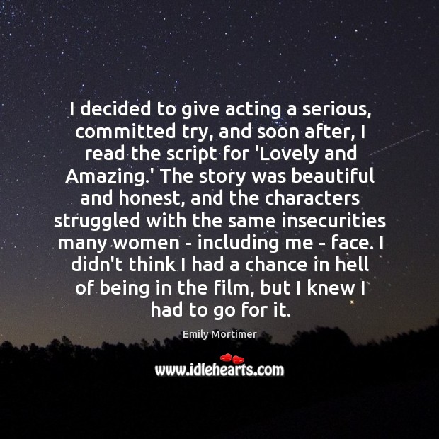 I decided to give acting a serious, committed try, and soon after, Emily Mortimer Picture Quote