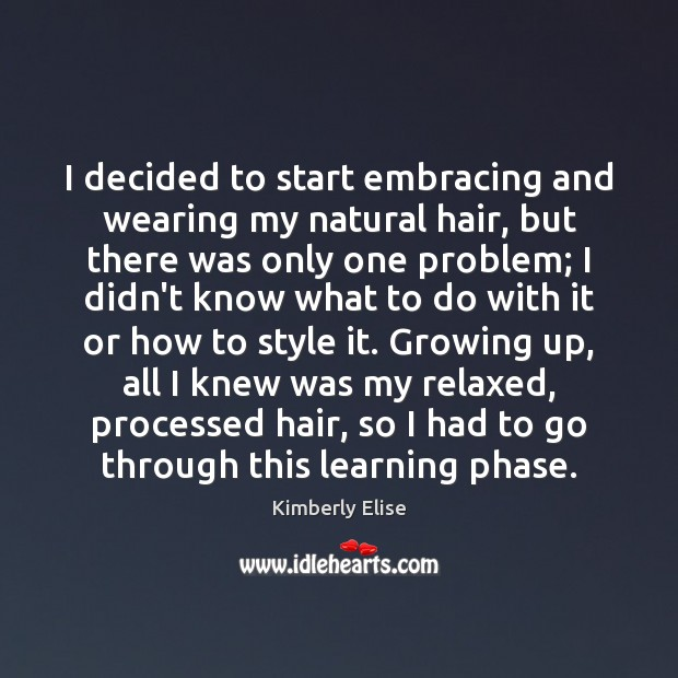 I decided to start embracing and wearing my natural hair, but there Kimberly Elise Picture Quote