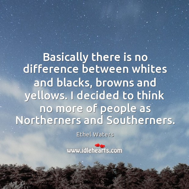 I decided to think no more of people as northerners and southerners. Image