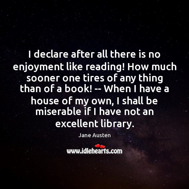 Image, I declare after all there is no enjoyment like reading! How much