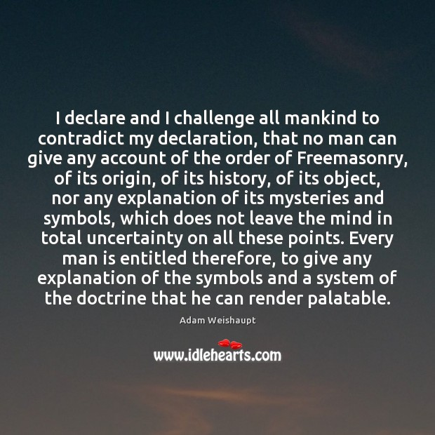 Image, I declare and I challenge all mankind to contradict my declaration, that