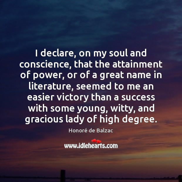 Image, I declare, on my soul and conscience, that the attainment of power,