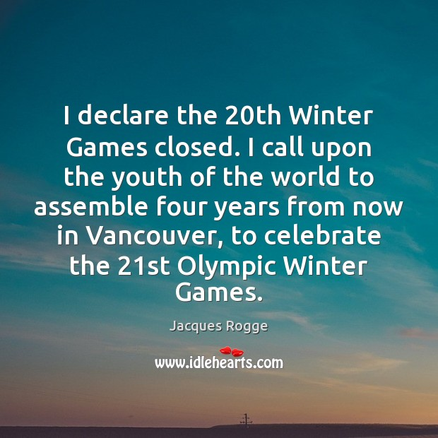 I declare the 20th Winter Games closed. I call upon the youth Image