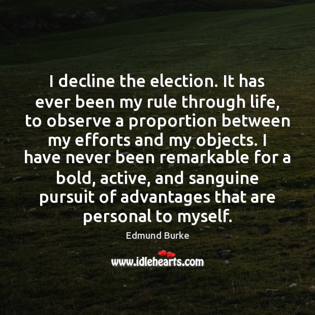 Image, I decline the election. It has ever been my rule through life,