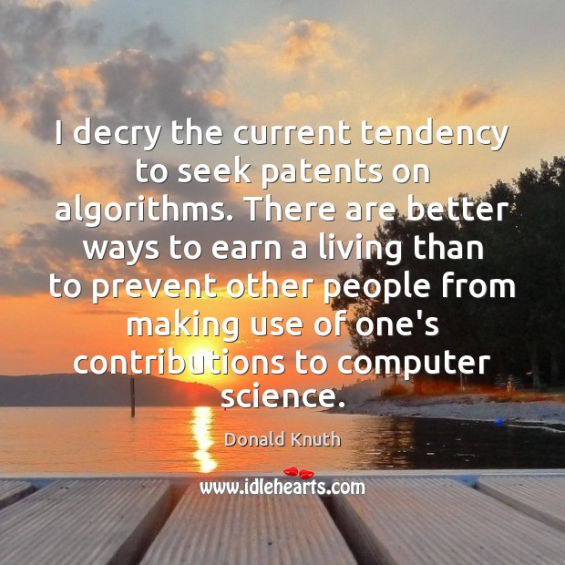 I decry the current tendency to seek patents on algorithms. There are Donald Knuth Picture Quote