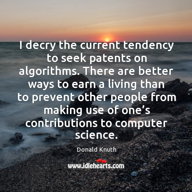 I decry the current tendency to seek patents on algorithms. Donald Knuth Picture Quote