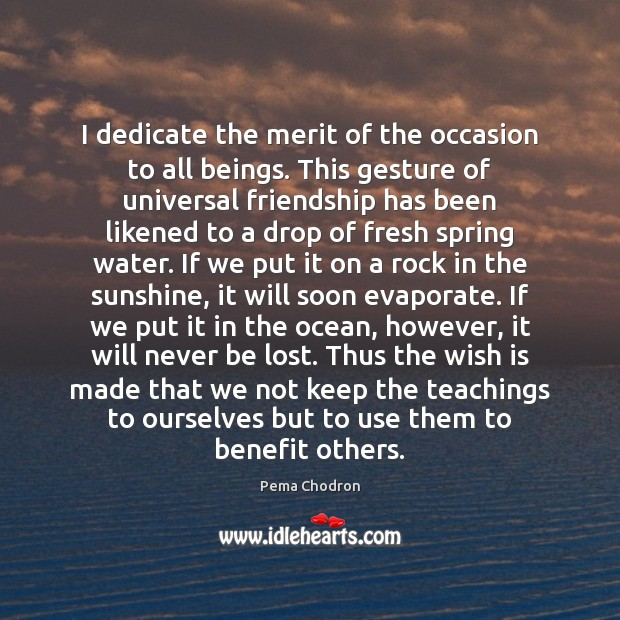 I dedicate the merit of the occasion to all beings. This gesture Spring Quotes Image