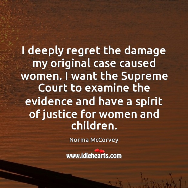 I deeply regret the damage my original case caused women. I want Norma McCorvey Picture Quote