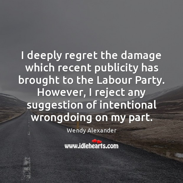 I deeply regret the damage which recent publicity has brought to the Image