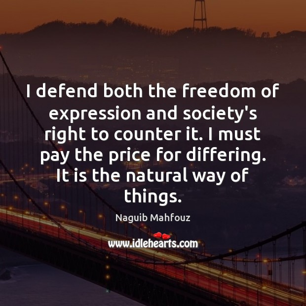 I defend both the freedom of expression and society's right to counter Naguib Mahfouz Picture Quote
