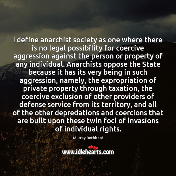 I define anarchist society as one where there is no legal possibility Murray Rothbard Picture Quote
