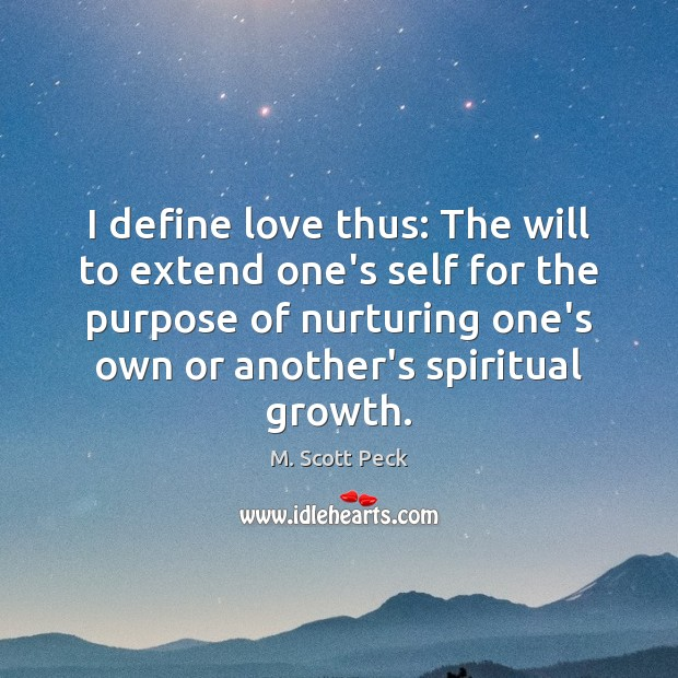 I define love thus: The will to extend one's self for the M. Scott Peck Picture Quote
