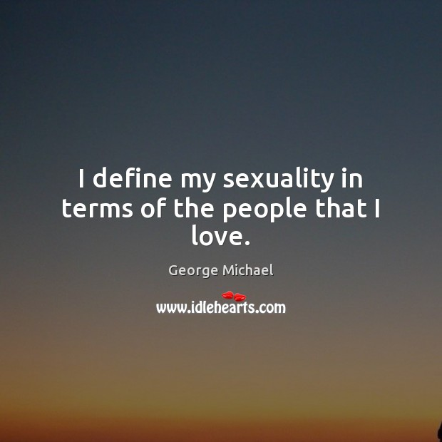 I define my sexuality in terms of the people that I love. Image