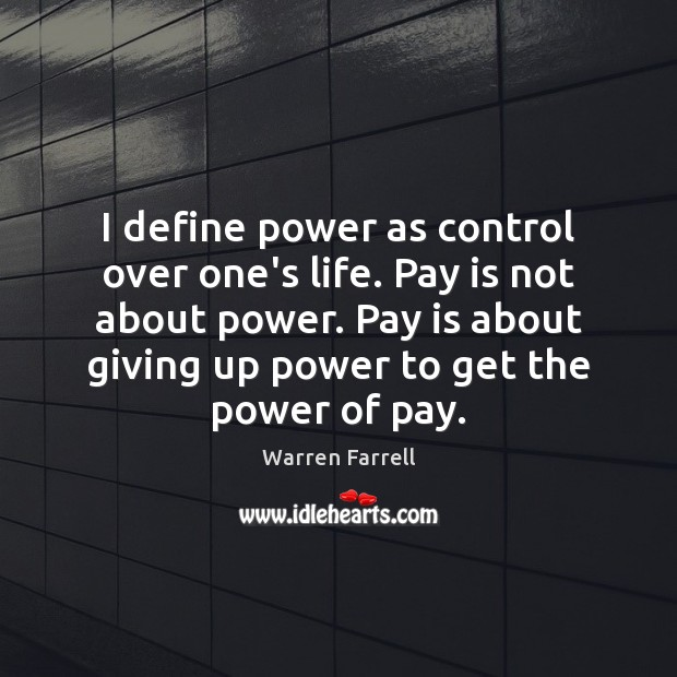 I define power as control over one's life. Pay is not about Image