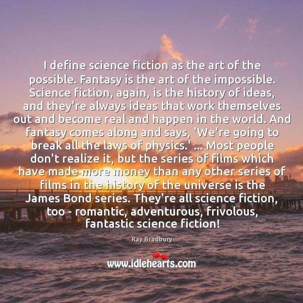I define science fiction as the art of the possible. Fantasy is Image
