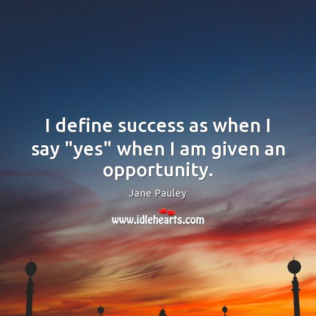 """I define success as when I say """"yes"""" when I am given an opportunity. Jane Pauley Picture Quote"""