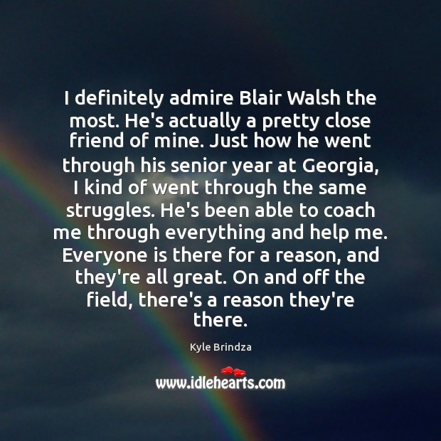 I definitely admire Blair Walsh the most. He's actually a pretty close Image