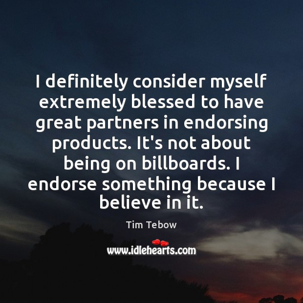 I definitely consider myself extremely blessed to have great partners in endorsing Tim Tebow Picture Quote