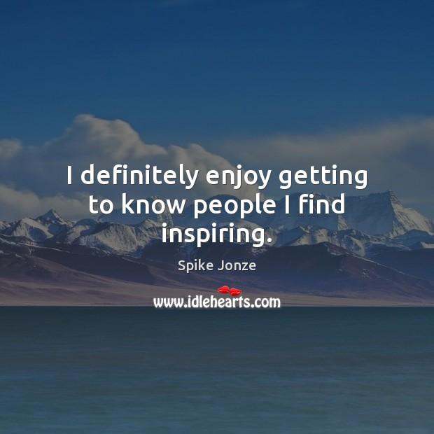 I definitely enjoy getting to know people I find inspiring. Image