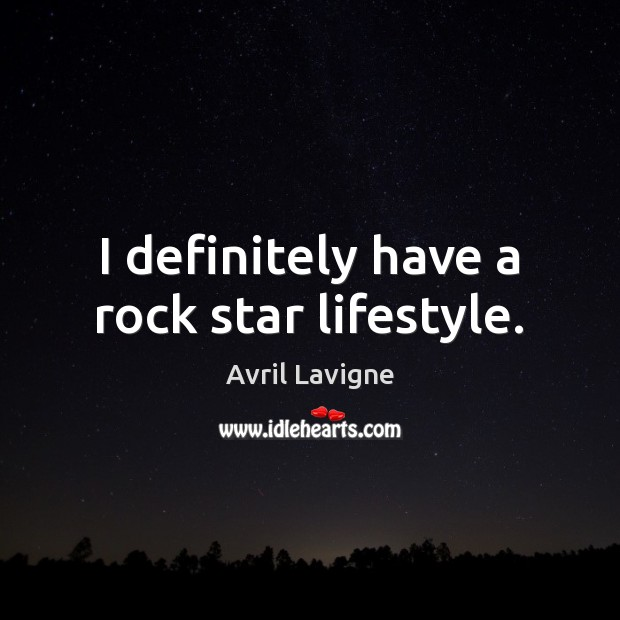 I definitely have a rock star lifestyle. Avril Lavigne Picture Quote