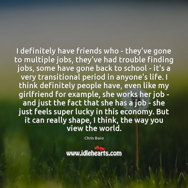 I definitely have friends who – they've gone to multiple jobs, they've Image
