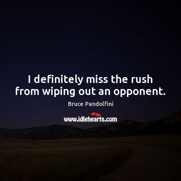 Image, I definitely miss the rush from wiping out an opponent.