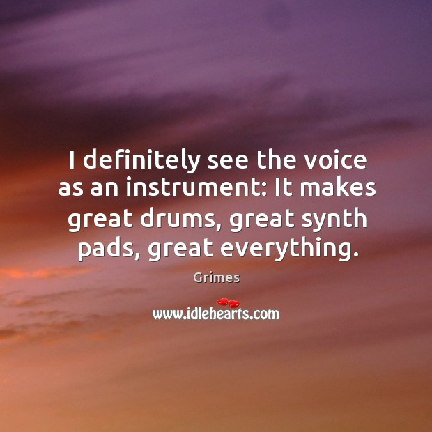 Image, I definitely see the voice as an instrument: It makes great drums,