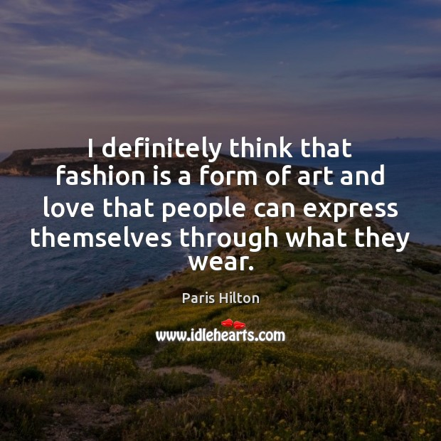 I definitely think that fashion is a form of art and love Fashion Quotes Image