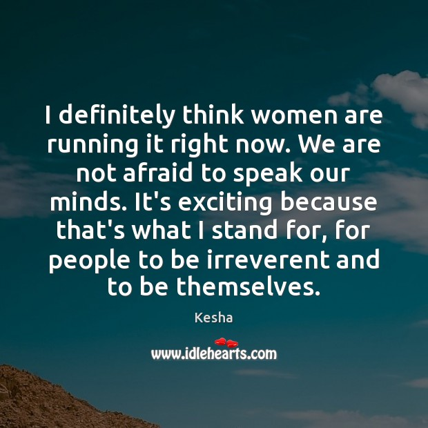 I definitely think women are running it right now. We are not Image