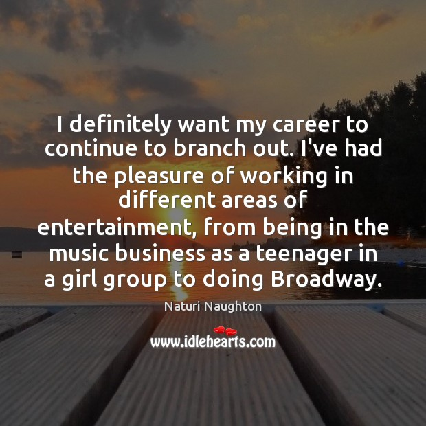 Image, I definitely want my career to continue to branch out. I've had