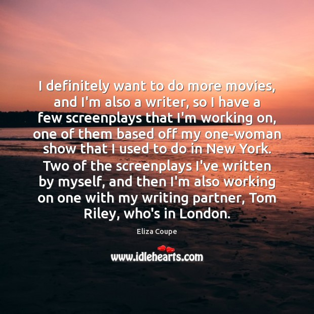 I definitely want to do more movies, and I'm also a writer, Image