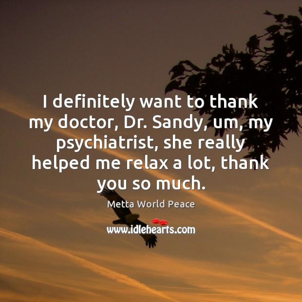 I definitely want to thank my doctor, Dr. Sandy, um, my psychiatrist, Image