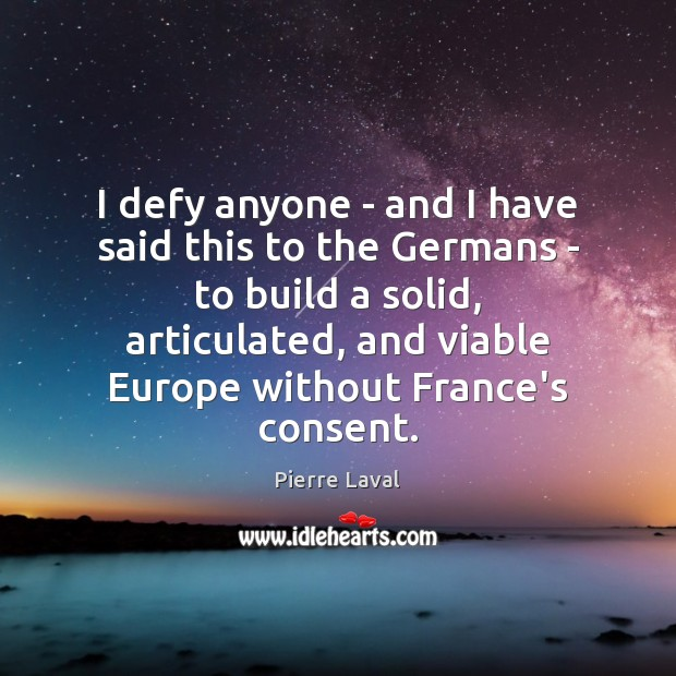I defy anyone – and I have said this to the Germans Image