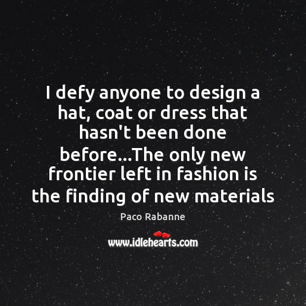 I defy anyone to design a hat, coat or dress that hasn't Fashion Quotes Image