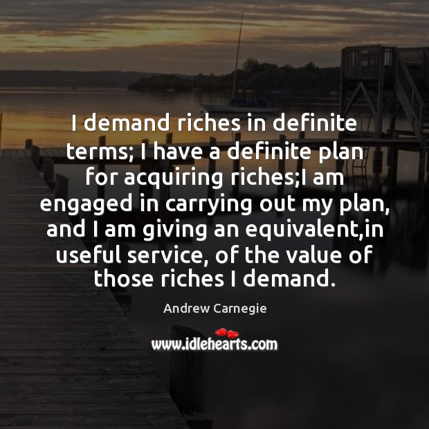 Image, I demand riches in definite terms; I have a definite plan for
