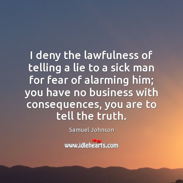 Image, I deny the lawfulness of telling a lie to a sick man
